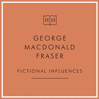 GIFT BOX - George MacDonald Fraser's Fictional Influences