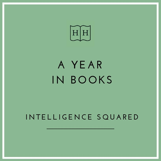 A Year in Books with Intelligence Squared : A Year in Books with Intelligence Squared