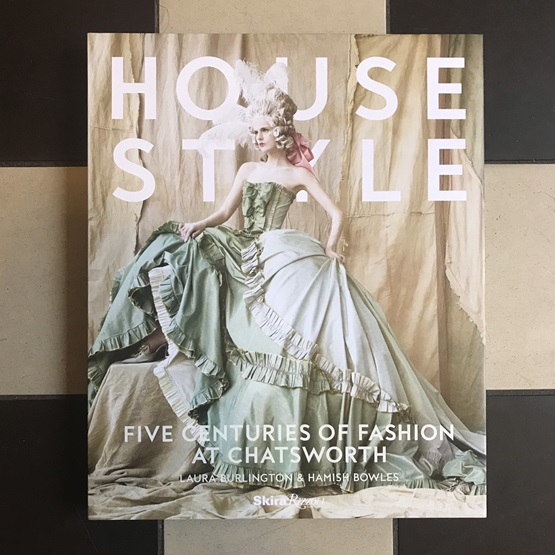 House Style: Five Centuries of Fashion at Chatsworth : House Style: Five Centuries of Fashion at Chatsworth