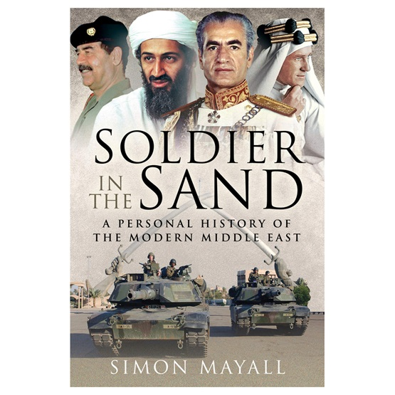 Soldier in the Sand: A Personal History of the Modern Middle East : Soldier in the Sand: A Personal History of the Modern Middle East