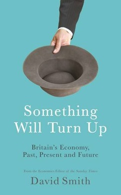 Something Will Turn Up: Britain's economy, past, present and future