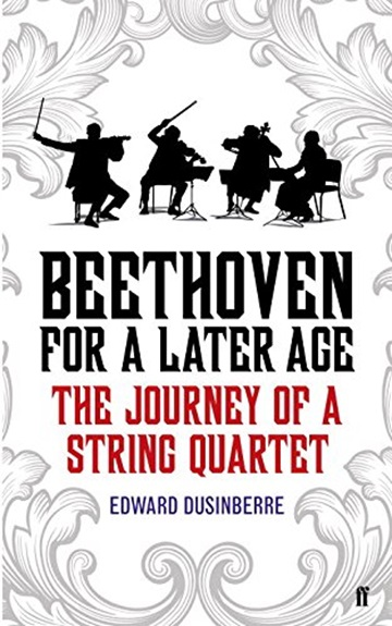 Beethoven For A Later Age: The Journey of a Strong Quartet