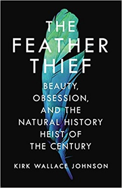 The Feather Thief, by Kirk Wallace Johnson