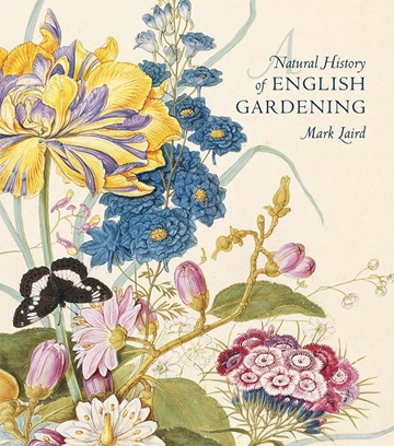 A Natural History of English Gardening 1650-1800